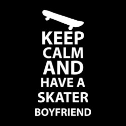 tee shirt keep calm and have a skater boyfriend  sublimation