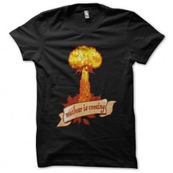 tee shirt nuclear is coming...