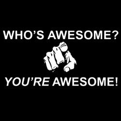 tee shirt who's awesome you...