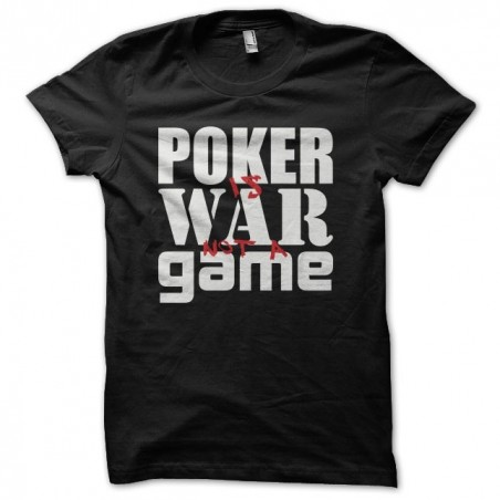 Tee shirt Poker is War not a Game  sublimation