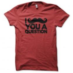 tee shirt mustache I ask...
