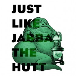 tee shirt Just like jabba the hutt  sublimation