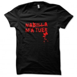 Tee Shirt Nabilla kill me...