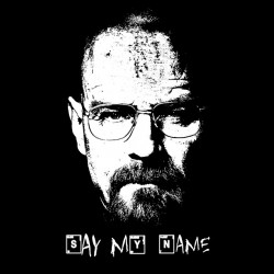 Breaking bad Say my name sublimation