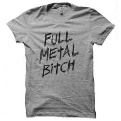 tee shirt full metal bitch...