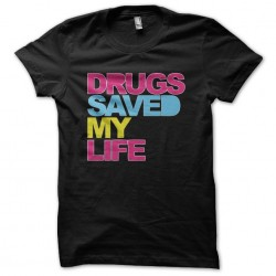 shirt drugs saved my life...