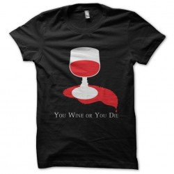 shirt you wine or you die...