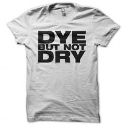 Tee shirt dye but not dry...