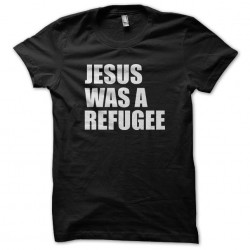 Jesus was a refugee t-shirt...