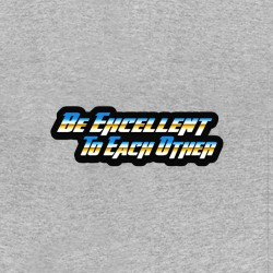 hacking be excellent to each other shirt sublimation