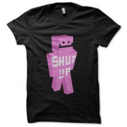 Tee shirt minecraft shut up...