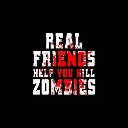real friends help you kill zombies shirt sublimation