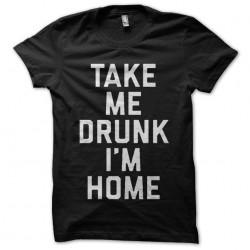 tee shirt take me drunk i m...