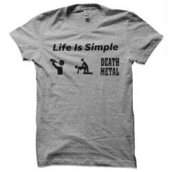 life is simple death metal...