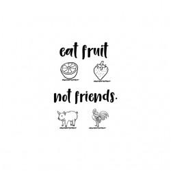 eat fruit not friends tshirt sublimation