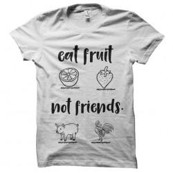 eat fruit not friends...