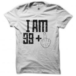 i am 39 + years tshirt...