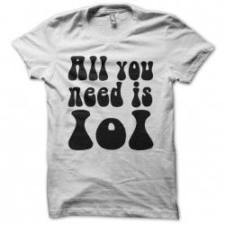 Shirt All you need is LOL white sublimation