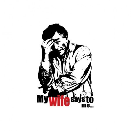 Columbo My wife says to me white sublimation t-shirt