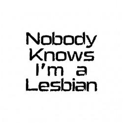 Nobody knows i'm a lesbian...