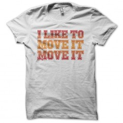 Tee shirt I like to move it move it  sublimation