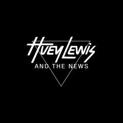 Huey Lewis and the News...