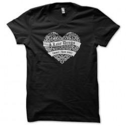 I love drugs t-shirt more than you black sublimation