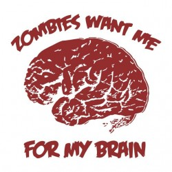 Zombies t-shirt want me for my brain white sublimation