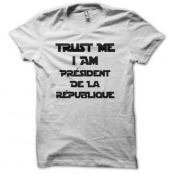 Trust me I am president's t-shirt white sublimation