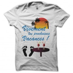 Tee shirt Vivement the next holiday white sublimation