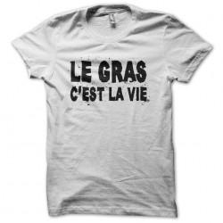 Tee shirt Le gras c'est la...