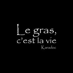 Tee shirt Kaamelott Karadoc Le gras c'est la vie  sublimation