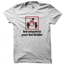 Tee shirt Les enfants faut les brûler Didier Super  sublimation