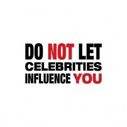Do not let celebrities...