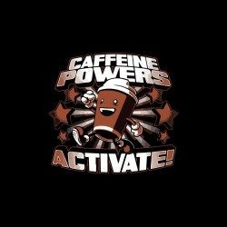 Tee shirt Caffeine powers activate  sublimation