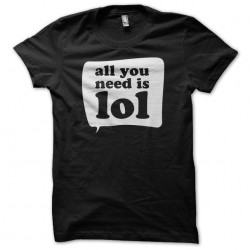 All you need is lol black sublimation t-shirt