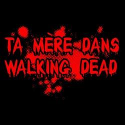 tee shirt ta mere dans walking dead  sublimation