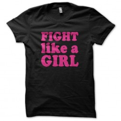 T-shirt Fight like a girl...